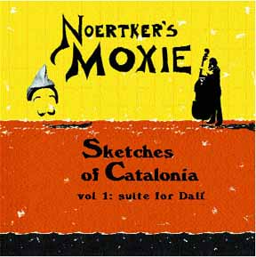 Noertker's Moxie, Sketches of Catalonia, Vol. 1: Suite for Dali