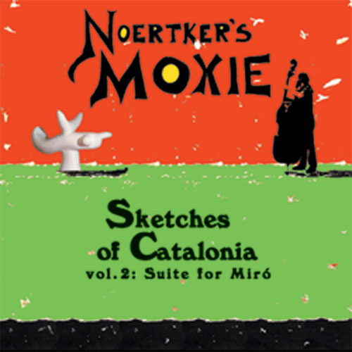 Noertker's Moxie - Sketches of Catalonia, Vol. 2: Suite for Miró