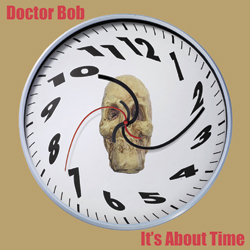 Docotor Bob - It's About Time