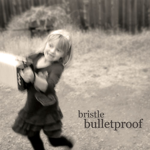 Bristle - Bulletproof
