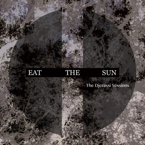 Eat the Sun - The Djerassi Sessions