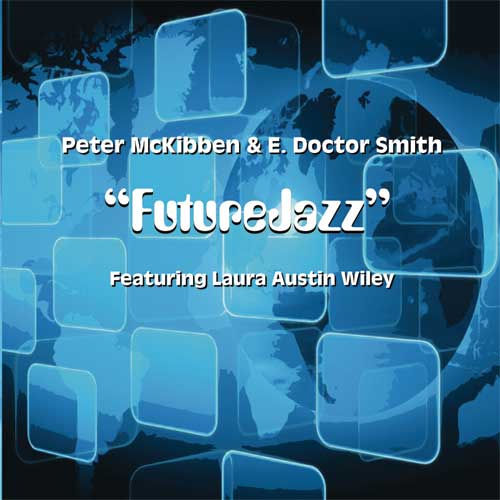 E. Doctor Smith, Peter McKibben featuring Laura Austin Wiley - FutureJazz