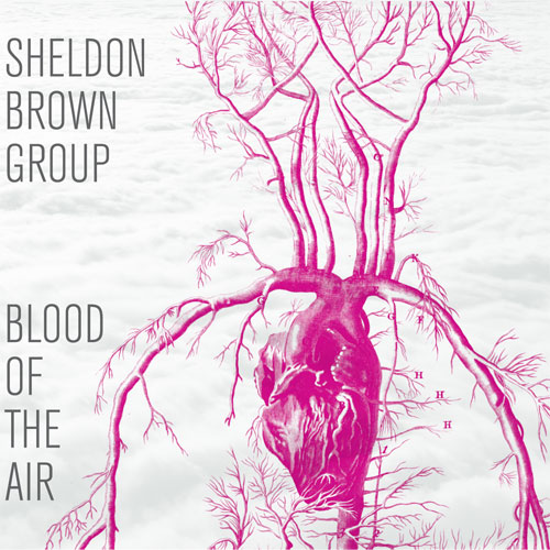 Sheldon Brown Group - Blood of the Air